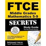 FTCE Middle Grades Mathematics 5-9 Secrets Study Guide : FTCE Subject Test Review for the Florida Teacher Certification Examinations by Mometrix Media, 9781609717452