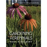 Gardening With Perennials: Lessons from Chicago's Lurie Garden by Kingsbury, Noel, 9780226437453