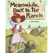 Meanwhile, Back at the Ranch by Isaacs, Anne; Hawkes, Kevin, 9780375867453