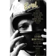 Evel : The High-Flying Life of Evel Knievel - American Showman, Daredevil, and Legend by Montville, Leigh, 9780385527453