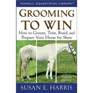 Grooming To Win, Spiral-Bound How to Groom, Trim, Braid, and Prepare Your Horse for Show by Harris, Susan E., 9780470047453