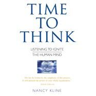 Time to Think: Listening to Ignite the Human Mind by Kline, Nancy, 9780706377453