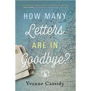 How Many Letters Are in Goodbye? by Cassidy, Yvonne, 9780738747453