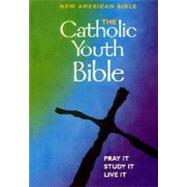 The Catholic Youth Bible: New American Bible Including the Revised Psalms and the Revised New Testament by , 9780884897453