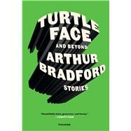 Turtleface and Beyond Stories by Bradford, Arthur, 9781250097453