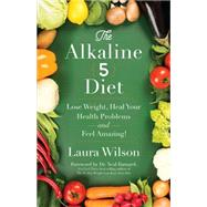The Alkaline 5 Diet: Lose Weight, Heal Your Health Problems and Feel Amazing! by Wilson, Laura, 9781401947453