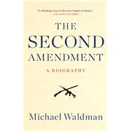 The Second Amendment A Biography by Waldman, Michael, 9781476747453