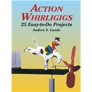 Action Whirligigs : 25 Easy-to-Do Projects by Anders S. Lunde, 9780486427454