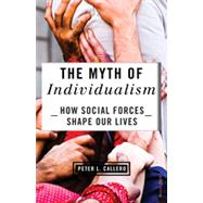 The Myth of Individualism: How Social Forces Shape Our Lives by Callero, Peter L., 9781442217454