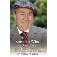 Summer Wine and Other Stories: My Autobiography by Sallis, Peter; Miller, John (COL), 9781782197454