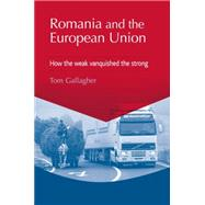 Romania and the European Union How the weak vanquished the strong by Gallagher, Tom, 9780719087455
