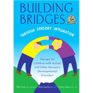 Building Bridges Through Sensory Integration: Therapy for Children With Autism and Other Pervasive Developmental Disorders by Aquilla, Paula; Yack, Ellen; Sutton, Shirley, 9781935567455