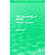 The Sociology of Belief (Routledge Revivals): Fallacy and Foundation by Dixon; Keith, 9780415737456