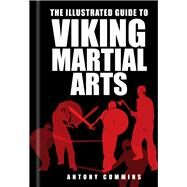 The Illustrated Guide to Viking Martial Arts by Cummins, Antony, 9780750967457