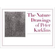 The Nature Drawings of Peter Karklins: July 12-November 19, 2012 by Kirkland, Sean D., 9780978907457