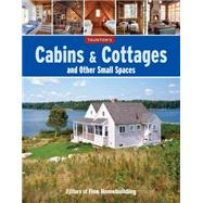 Cabins & Cottages and Other Small Spaces by Fine Homebuilding, 9781627107457