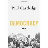 Democracy A Life by Cartledge, Paul, 9780199837458