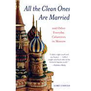 All the Clean Ones Are Married: And Other Everyday Calamities in Moscow by Cidylo, Lori, 9780897337458