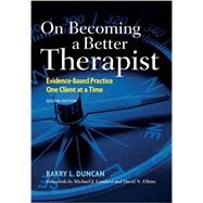 On Becoming a Better Therapist: Evidence-Based Practice One Client at a Time by Duncan, Barry L., 9781433817458