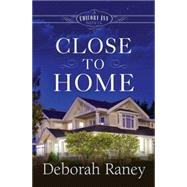 Close to Home by Raney, Deborah, 9781501817458