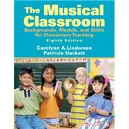 The Musical Classroom Backgrounds, Models, and Skills for Elementary Teaching by Lindeman, Carolyn A.; Hackett, Patricia, 9780205687459