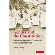 Gender and the Constitution: Equity and Agency in Comparative Constitutional Design by Helen  Irving, 9780521707459