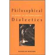 Philosophical Dialectics : An Essay on Metaphilosophy by Rescher, Nicholas, 9780791467459