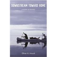 Downstream Toward Home by Houck, Oliver A., 9780807157459