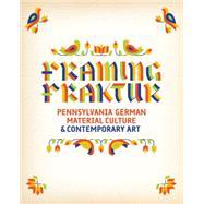 Framing Fraktur: Pennsylvania German Material Culture & Contemporary Art by Tannenbaum, Judith, 9780812247459