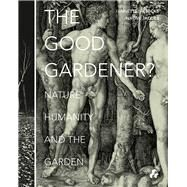 The Good Gardener?: Nature, Humanity and the Garden by Giesecke, Annette; Jacobs, Naomi, 9781908967459