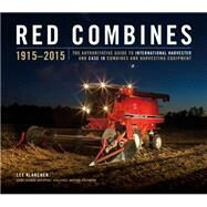Red Combines 1915-2015: The Authoritative Guide to International Harvester and Case Ih Combines and Harvesting Equipment by Klancher, Lee; Salzman, Gerry; Updike, Ken, 9781937747459