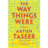 The Way Things Were A Novel by Taseer, Aatish, 9781250097460