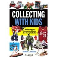 Collecting With Kids by Wiggins, Pamela Y., 9781440247460