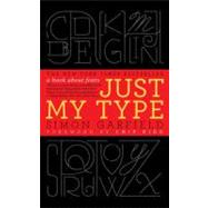 Just My Type A Book About Fonts by Garfield, Simon, 9781592407460