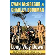 Long Way Down : An Epic Journey by Motorcycle from Scotland to South Africa by McGregor, Ewan; Boorman, Charley, 9781416577461