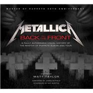 Metallica: Back to the Front A Fully Authorized Visual History of the Master of Puppets Album and Tour by Taylor, Matt, 9781608877461