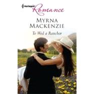 To Wed a Rancher by Myrna Mackenzie, 9780373177462