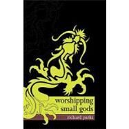 Worshipping Small Gods by Parks, Richard, 9780809557462