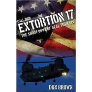 Call Sign Extortion 17 The Shoot-Down of SEAL Team Six by Unknown, 9781493007462