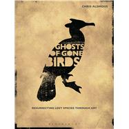 Ghosts of Gone Birds by Aldhous, Chris; Martin, Jim, 9781408187463