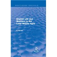 English Life and Manners in the Later Middle Ages (Routledge Revivals) by Abram; Annie, 9780415717465