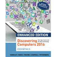 Enhanced Discovering Computers ©2017, Essentials by Vermaat, Misty E.; Sebok, Susan L.; Freund, Steven M.; Frydenberg, Mark; Campbell, Jennifer T., 9781305657465