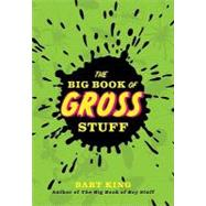 The Big Book of Gross Stuff by King, Bart, 9781423607465