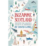 Bizarre Scotland by Long, David, 9781472117465