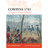 Cowpens 1781 Turning point of the American Revolution by Gilbert, Ed; Gilbert, Catherine; Turner, Graham, 9781472807465