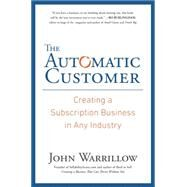The Automatic Customer Creating a Subscription Business in Any Industry by Warrillow, John, 9781591847465