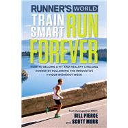 Runner's World Train Smart, Run Forever by PIERCE, BILLMURR, SCOTT, 9781623367466