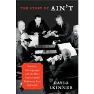 The Story of Ain't: America, Its Language, and the Most Controversial Dictionary Ever Published by Skinner, David, 9780062027467