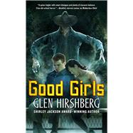 Good Girls by Hirshberg, Glen, 9780765337467
