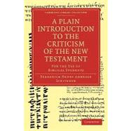 A Plain Introduction to the Criticism of the New Testament by Scrivener, Frederick Henry Ambrose, 9781108007467